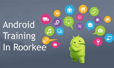 Android Training in Roorkee